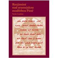 Rozjímání nad aramejskou modlitbou Páně - Kniha