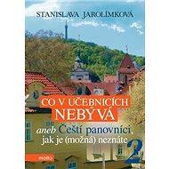 Co v učebnicích nebývá 2: Aneb Čeští panovníci, jek je (možná) neznáte