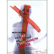 Krátky nešťastný život Marilyn Monroe: Divadelná hra v dvoch dejstvách - Kniha