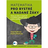 Matematika pro bystré a nadané žáky: Úlohy pro žáky 2. stupně ZŠ a víceletých gymnázií, jejich rodič - Kniha