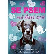 Se psem mě baví svět: Povídání známých lidí a (zatím) neznámých psech - Kniha