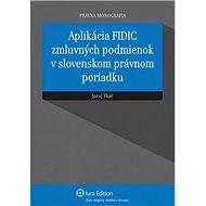 Aplikácia FIDIC zmluvných podmienok v slovenskom právnom poriadku - Kniha