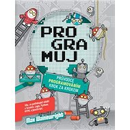 Programuj: Průvodce programování krok za krokem - Kniha