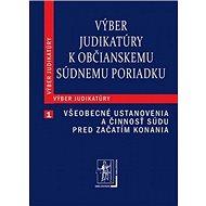 Výber judikatúry k Občianskemu súdnemu poriadku: 1. časť Všeobecné ustanovenia a činnosť súdu pred z - Kniha