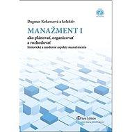 Manažment I: Ako plánovať, organizovať, rozhodovať – historické a moderné aspekty manažmentu - Kniha