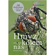 Hmyz kolem nás: 100 druhů hmyzu doma i na zahradě - Kniha