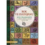 Rok ve Svatojánu: o zahradě, bylinách, rituálech a dobrém jídle - Kniha
