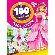 Aktivity se 100 nálepkami Princezny - Kniha