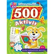 Zábava pro děti 500 aktivit Pejsek: Kniha nekončících aktivit - Kniha