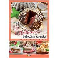 Nejchutnější babiččiny zákusky: Buchty, koláče a zákusky našich babiček - Kniha