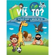 Víš to? Zajímavé otázky a odpovědi pro děti - Kniha