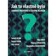 Jak to vlastně bylo: Sborník příspěvků k českým dějinám - Kniha