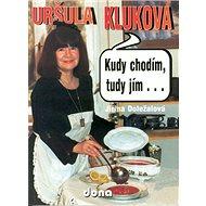 Kudy chodím, tudy jím....: Uršula Kluková - Kniha