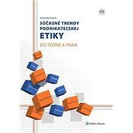 Súčasné trendy podnikateľskej etiky: Od teórie k praxi - Kniha