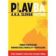 PLAVBA a.k.a. Slovak Fiction: Príbeh o dospievaní komunistickej mentality v kapitalizme - Kniha