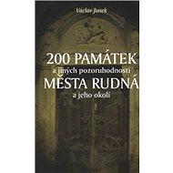 200 památek a jiných pozoruhodností města Rudná a jeho okolí - Kniha