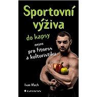 Sportovní výživa do kapsy: nejen pro fitness a kulturistiku - Kniha