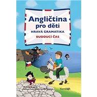 Angličtina pro děti Hravá gramatika: Budoucí čas
