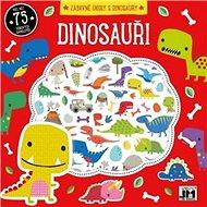 Dinosauři Zábavné úkoly s dinosaury: Více než 75 pěnových samolepek - Kniha