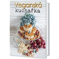 Veganská kuchařka: Chutné recepty a tipy pro vaše zdraví - Kniha