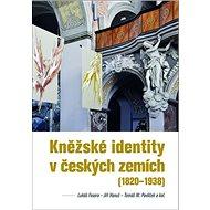 Kněžské identity v českých zemích: (1820–1938) - Kniha