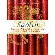Šaolin: Osm kroků k získání energie a vnitřní rovnováhy - Kniha