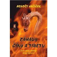 Záhady Číny a Tibetu: Nové objevy odhalují skrytá tajemství - Kniha