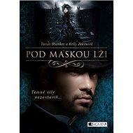 Pod maskou lži: Temné síly nazastavíš ... - Kniha