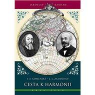 Cesta k harmonii: J. A. Komenský - L. L. Zamenhof - Kniha