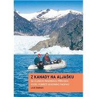 Z Kanady na Aljašku: Na člunech panenskou přírodou podél pobřeží severního Pacifiku - Kniha