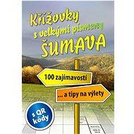 Křížovky s velkými písmeny Šumava: 100 zajímavostí... a tipy na výlety - Kniha