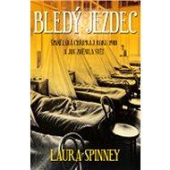 Bledý jezdec: Španělská chřipka z roku 1918 a jak změnila svět - Kniha