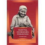 Nezbytná, osvobozující, pomlouvaná: O ženské práci - Kniha