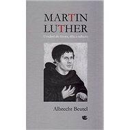 Martin Luther Uvedení do života, díla a odkazu - Kniha