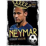 Neymar Fotbalový kouzelník: Nejen pro fotbalové fanoušky - Kniha