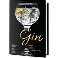 Gin: Historie, značky, kreativní i klasické drinky - Kniha