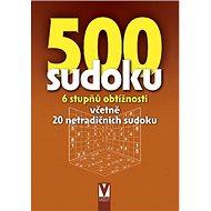 500 sudoku 6 stupňů obtížnosti: Včetně 20 netradičních sudoku - Kniha