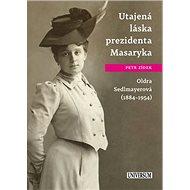 Utajená láska prezidenta Masaryka: Oldra Sedlmayerová (1884-1954) - Kniha