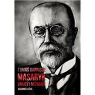 Tomáš Garrigue Masaryk známý i neznámý - Kniha