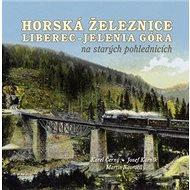Horská železnice Liberec: Jelenia Góra na starých pohlednicích - Kniha