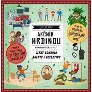 Jak se stát akčním hrdinou: Interaktivní čtení pro malé členy komanda agenty a detektivy - Kniha
