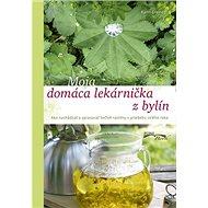 Moja domáca lekárnička z bylín: Ako nachádzať a spracovať liečivé rastliny v priebehu celého roka - Kniha
