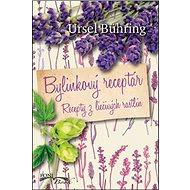 Bylinkový receptár: Recepty z liečivých rastlín - Kniha