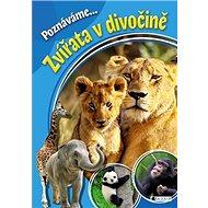 Poznáváme... Zvířata v divočině - Kniha