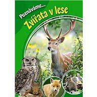 Poznáváme... Zvířata v lese - Kniha