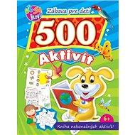 Zábava pre deti 500 aktivít Psík: Kniha nekonečných aktivít! - Kniha