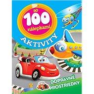 Aktivity so 100 nálepkami Dopravné prostriedky - Kniha