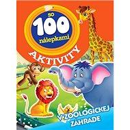 Aktivity so 100 nálepkami V zoologickej záhrade - Kniha
