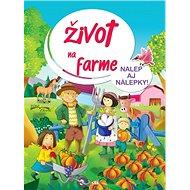 Život na farme: Nalep aj nálepky! - Kniha