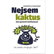 Nejsem kaktus: Jak správně telefonovat - Kniha